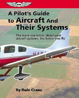 A Pilot's Guide to Aircraft and Their Systems By Crane, Dale